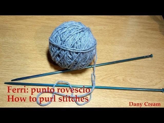 Ferri Lezione #3 Punto rovescio - Knitting lesson #3 How to purl stitches