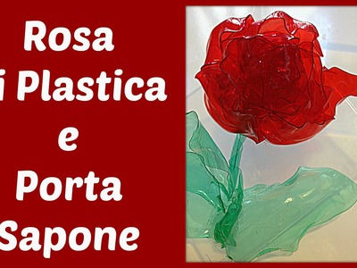 Rosa di Plastica e un Porta Sapone riciclando bottiglie! - (festa della mamma) Arte per Te