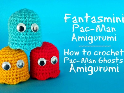 Fantasmino Pac-Man Amigurumi | How to crochet Pac-Man Ghosts
