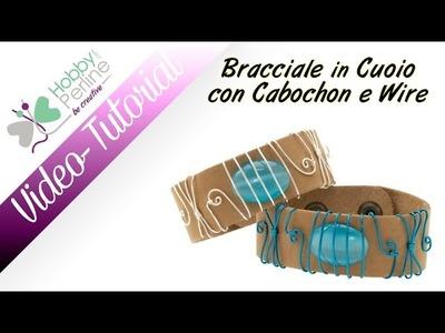 Bracciale in cuoio con Cabochon e Wire | TUTORIAL - HobbyPerline.com