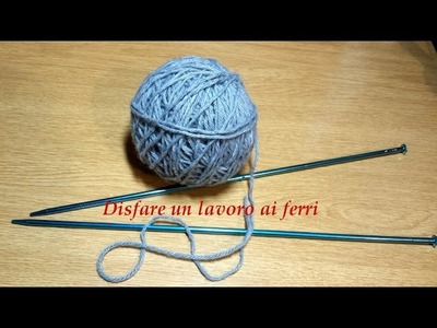 Ferri Lezione #6 Come disfare un lavoro a maglia rasata