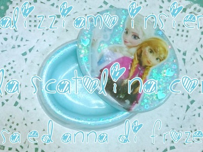 Diy.Tutorial - Scatolina frozen - Collab con Cii Sweet Craft