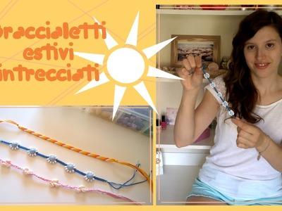 Diy estivi.summer diy.braccialetti estivi intrecciati con fili e perline