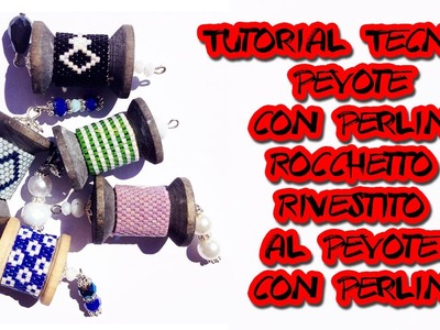 Tutorial Tecnica Peyote con Perline-Ciondolo Rocchetto Rivestito al Peyote con Perline
