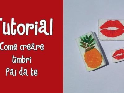 Tutorial - COME CREARE TIMBRI FAI DA TE ^_^