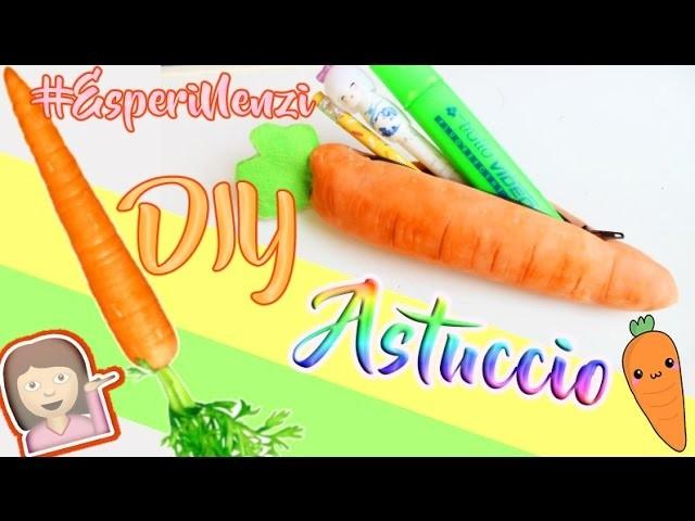 DIY Facciamo un ASTUCCIO con una CAROTA! BACK TO SCHOOL ITA  #EsperiNenzi #DiyConNancy