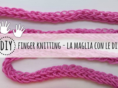 Come fare la maglia con le dita - finger knitting tutorial