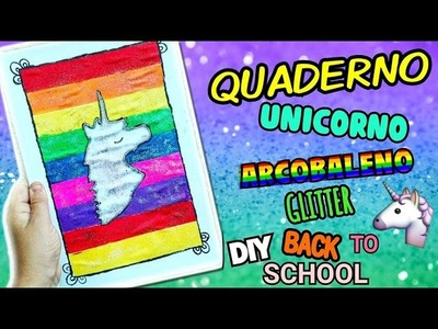 QUADERNO UNICORNO ARCOBALENO GLITTER (DIY BACK TO SCHOOL ITA) Iolanda Sweets