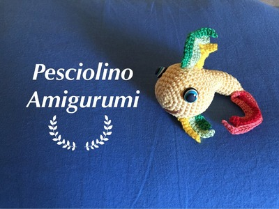 Pesciolino Amigurumi (tutorial)
