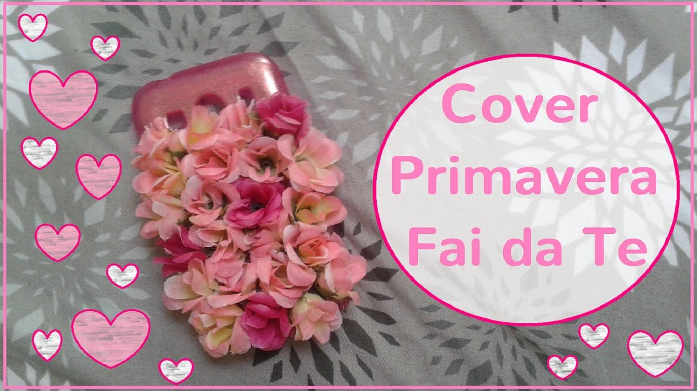 Cover Primavera Fai da Te - Cover Petalosa! - DIY phone cover