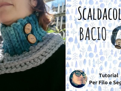 Tutorial - Scaldacollo Bacio