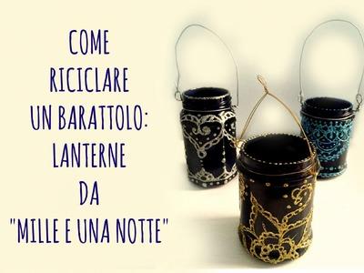 """Riciclare barattoli: LANTERNE """"Mille e una Notte"""" (Riciclo creativo)  -Arte per Te"""