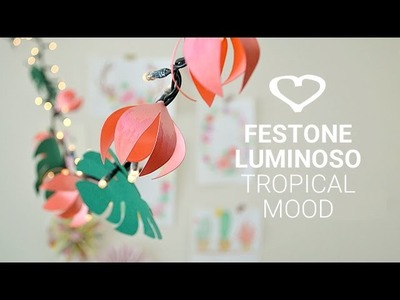 Tutorial: Come realizzare un festone luminoso flower tropical mood - La Figurina