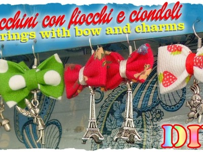 Tutorial: Orecchini con Fiocchi e Ciondoli | DIY Earrings with bow and charms