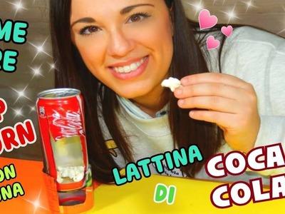 FACCIAMO POP CORN con una LATTINA DI COCA COLA(Esperimenti Creativi) Iolanda Sweets