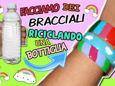 Facciamo dei BRACCIALI RICICLANDO UNA BOTTIGLIA || Iolanda Sweets