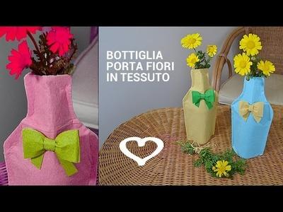 Tutorial: Come realizzare una bottiglia porta fiori in tessuto - La Figurina