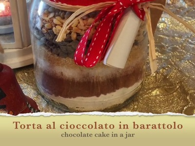 Regali natalizi fai da te - torte in barattolo - DIY chocolate cake in a jar - Christmas gift