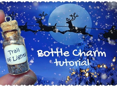 DIY Bottle Charm: Trail of Lights of Santa's Sleigh | Scia della Slitta di Babbo Natale