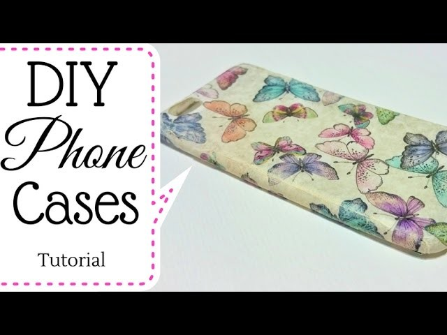 Tutorial : DIY Phone Cases - Cover Cellurare