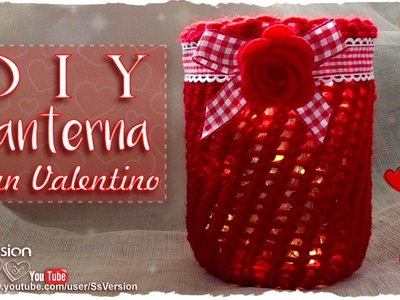 Tutorial: Lanterna San Valentino | Lana Senza Ferri | DIY Valentine's Day Lantern