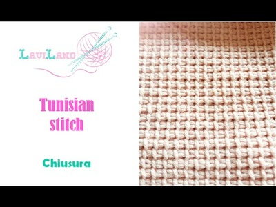 Come Chiudere il  Punto Tunisino - How to Close the Tunisian Stitch