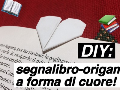 DIY. SEGNALIBRO-ORIGAMI A FORMA DI CUORE! ♡