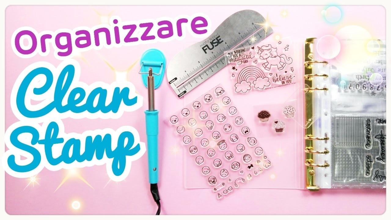 DIY - COME ORGANIZZO I CLEAR STAMP - FUSE + Alternativa Economica